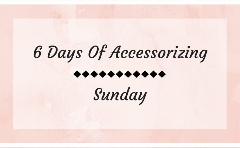 6 Days of Accessorizing